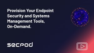 Provision Your Endpoint Security and Systems Management Tools, On Demand