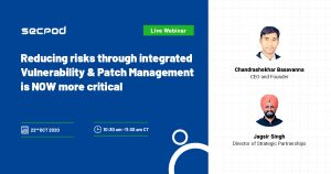SecPod Webinar : Reducing risks through integrated vulnerability and patch management is NOW more critical