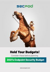 SecPod Ebook- Hold Your Budgets! Consider These Before Planning 2021's Endpoint Security Budget