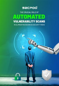 SecPod Ebook - The Crucial Role of Automated Vulnerability Scans in Eliminating Business Security Risks